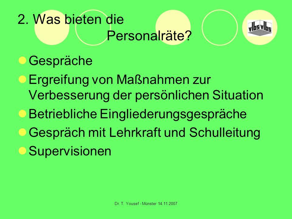 Dr. T. Yousef - Münster 14.11.2007 2. Was bieten die Personalräte? Gespräche Ergreifung von Maßnahmen zur Verbesserung der persönlichen Situation Betr