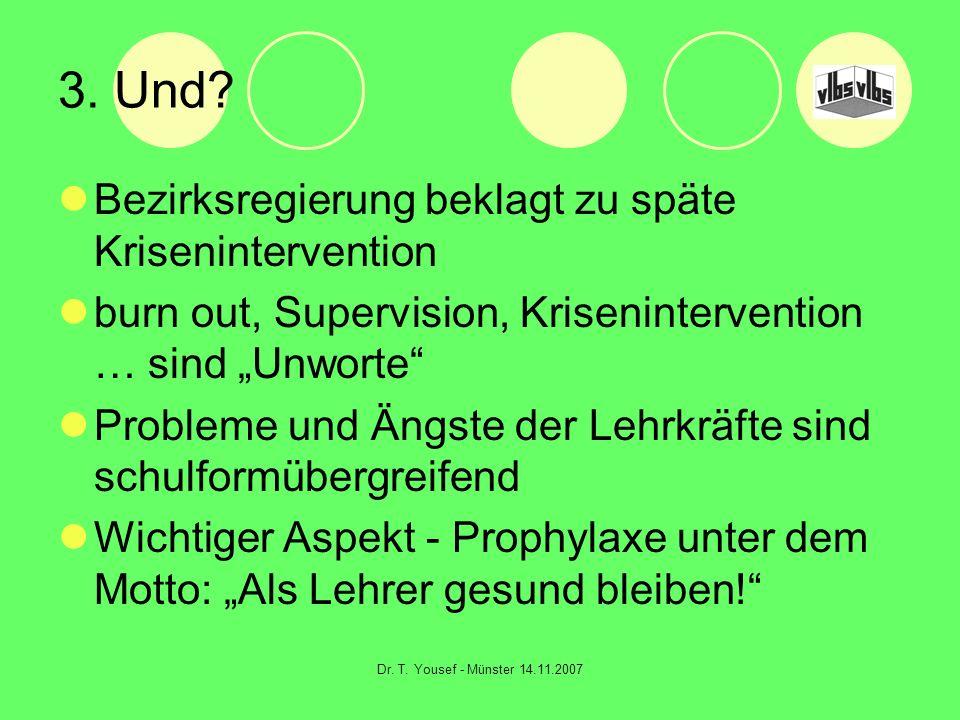 Dr. T. Yousef - Münster 14.11.2007 3. Und? Bezirksregierung beklagt zu späte Krisenintervention burn out, Supervision, Krisenintervention … sind Unwor