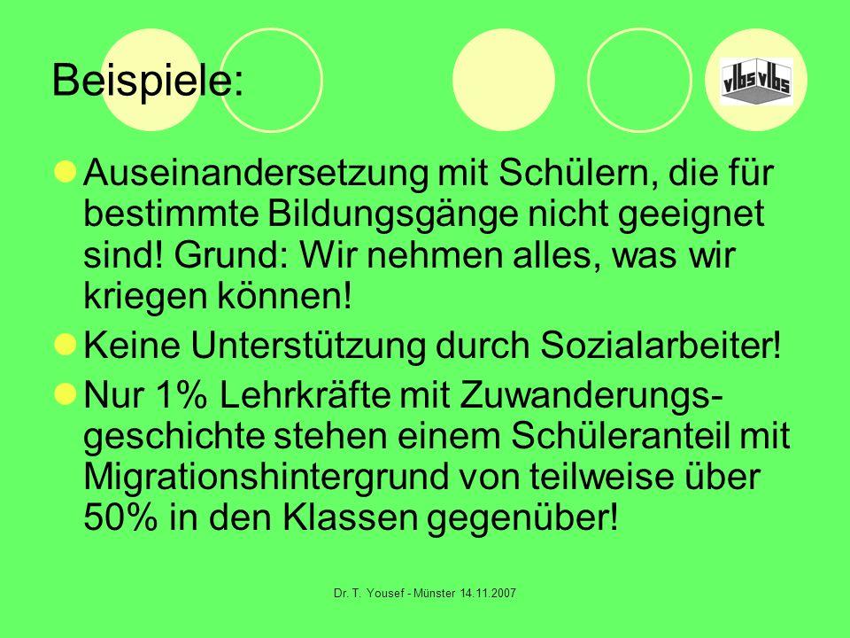 Dr. T. Yousef - Münster 14.11.2007 Beispiele: Auseinandersetzung mit Schülern, die für bestimmte Bildungsgänge nicht geeignet sind! Grund: Wir nehmen