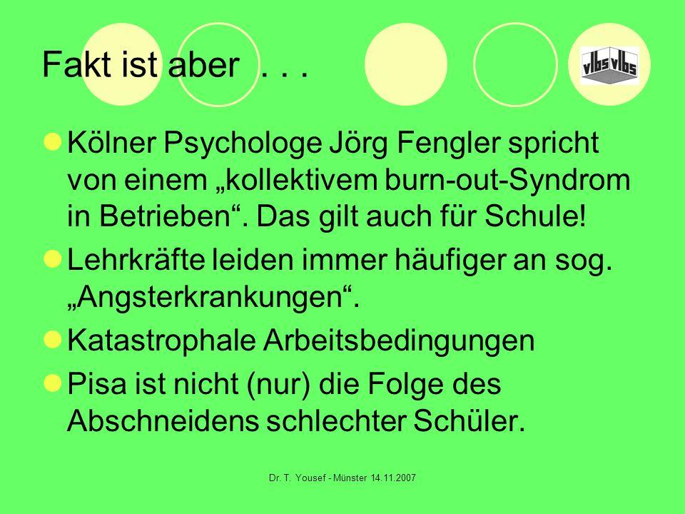 Dr. T. Yousef - Münster 14.11.2007 Fakt ist aber... Kölner Psychologe Jörg Fengler spricht von einem kollektivem burn-out-Syndrom in Betrieben. Das gi