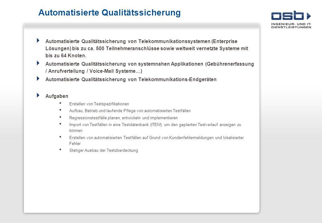 Automatisierte Qualitätssicherung Automatisierte Qualitätssicherung von Telekommunikationssystemen (Enterprise Lösungen) bis zu ca. 500 Teilnehmeransc