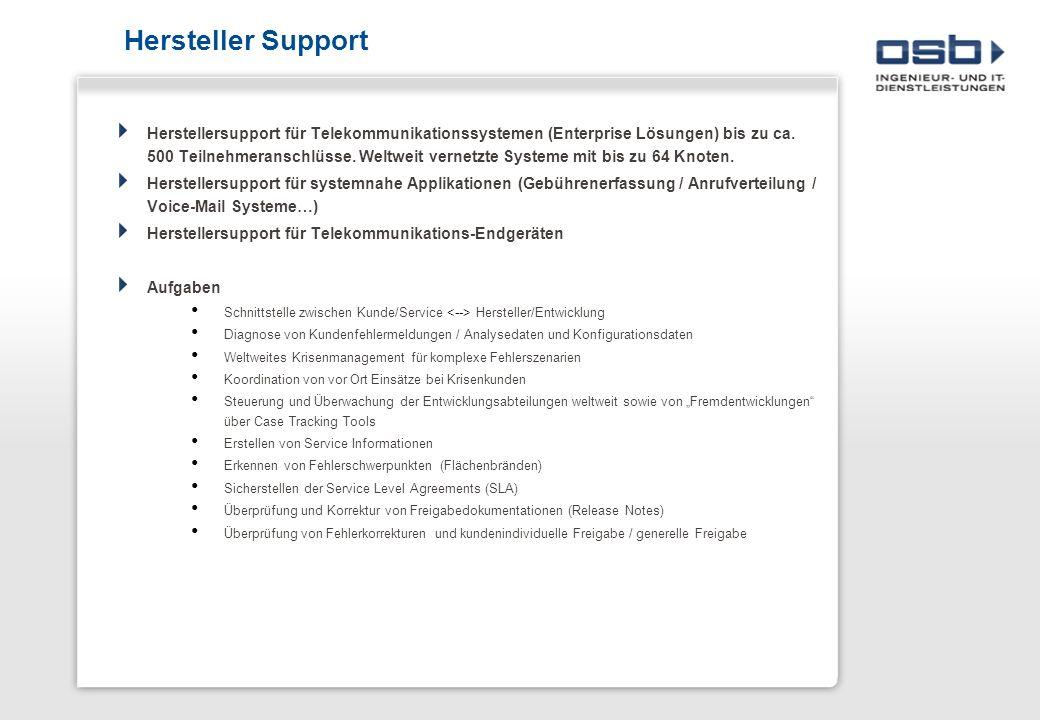 Hersteller Support Herstellersupport für Telekommunikationssystemen (Enterprise Lösungen) bis zu ca. 500 Teilnehmeranschlüsse. Weltweit vernetzte Syst