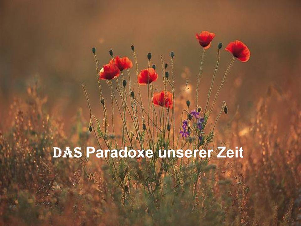 Das Paradoxe unserer Zeit