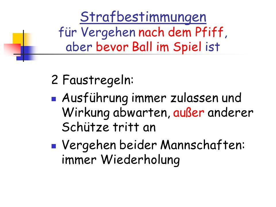 Strafbestimmungen für Vergehen nach dem Pfiff, aber bevor Ball im Spiel ist 2 Faustregeln: Ausführung immer zulassen und Wirkung abwarten, außer ander