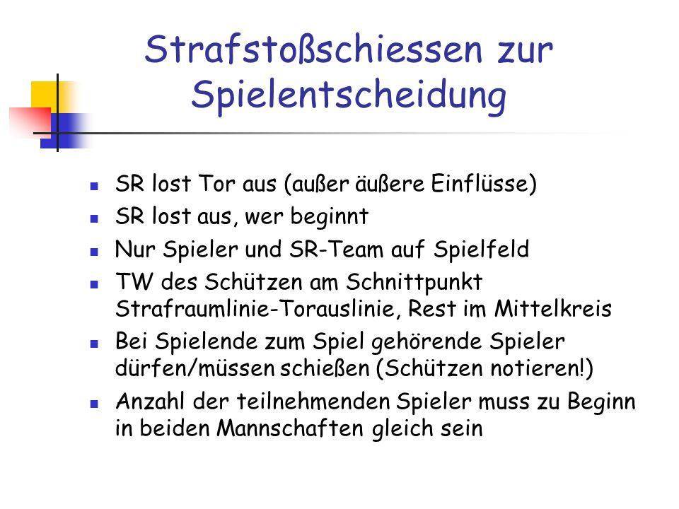 Strafstoßschiessen zur Spielentscheidung SR lost Tor aus (außer äußere Einflüsse) SR lost aus, wer beginnt Nur Spieler und SR-Team auf Spielfeld TW de