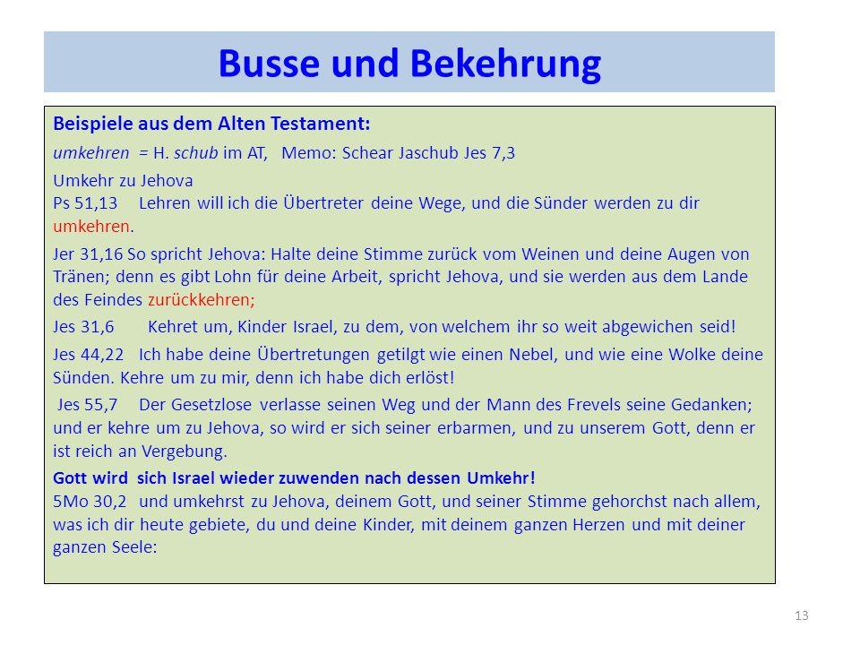 Busse und Bekehrung Beispiele aus dem Alten Testament: umkehren = H. schub im AT, Memo: Schear Jaschub Jes 7,3 Umkehr zu Jehova Ps 51,13Lehren will ic