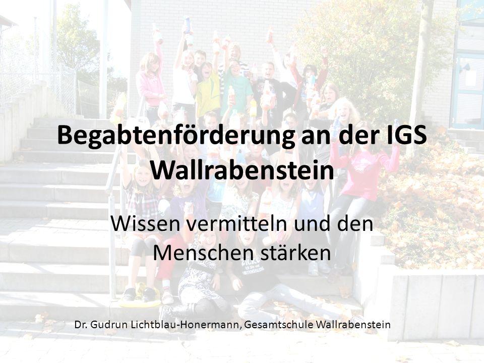Begabtenförderung an der IGS Wallrabenstein Wissen vermitteln und den Menschen stärken Dr. Gudrun Lichtblau-Honermann, Gesamtschule Wallrabenstein