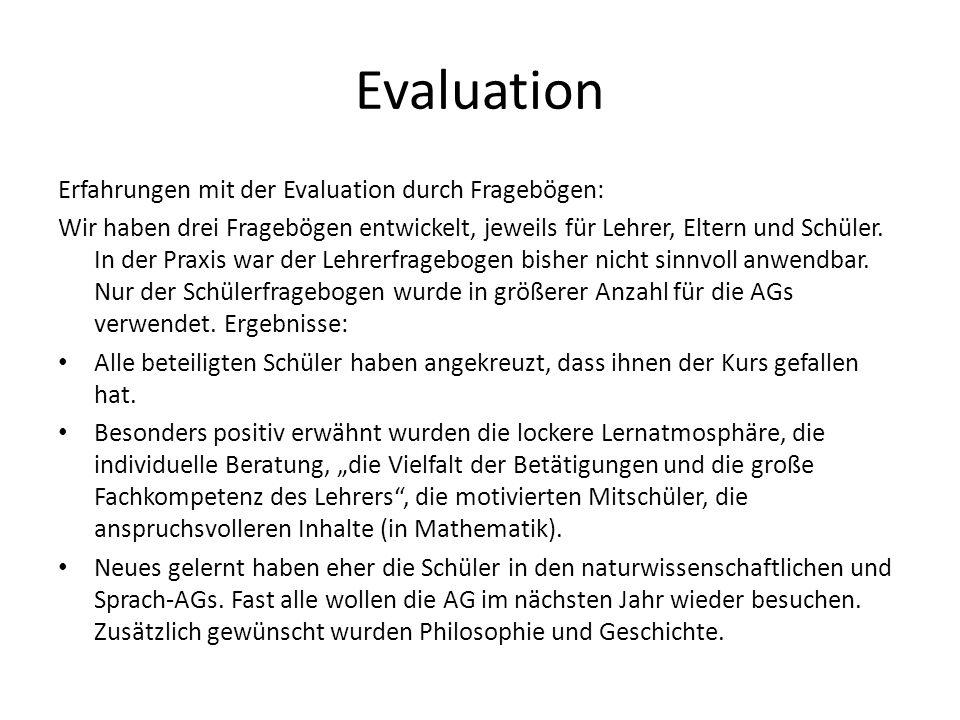 Evaluation Erfahrungen mit der Evaluation durch Fragebögen: Wir haben drei Fragebögen entwickelt, jeweils für Lehrer, Eltern und Schüler. In der Praxi
