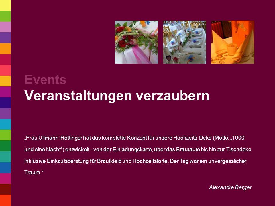 Events Veranstaltungen verzaubern Frau Ullmann-Röttinger hat das komplette Konzept für unsere Hochzeits-Deko (Motto: 1000 und eine Nacht) entwickelt - von der Einladungskarte, über das Brautauto bis hin zur Tischdeko inklusive Einkaufsberatung für Brautkleid und Hochzeitstorte.