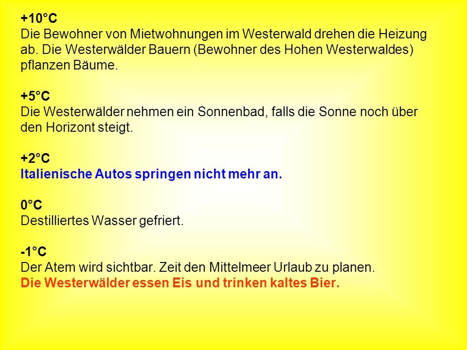 +10°C Die Bewohner von Mietwohnungen im Westerwald drehen die Heizung ab. Die Westerwälder Bauern (Bewohner des Hohen Westerwaldes) pflanzen Bäume. +5