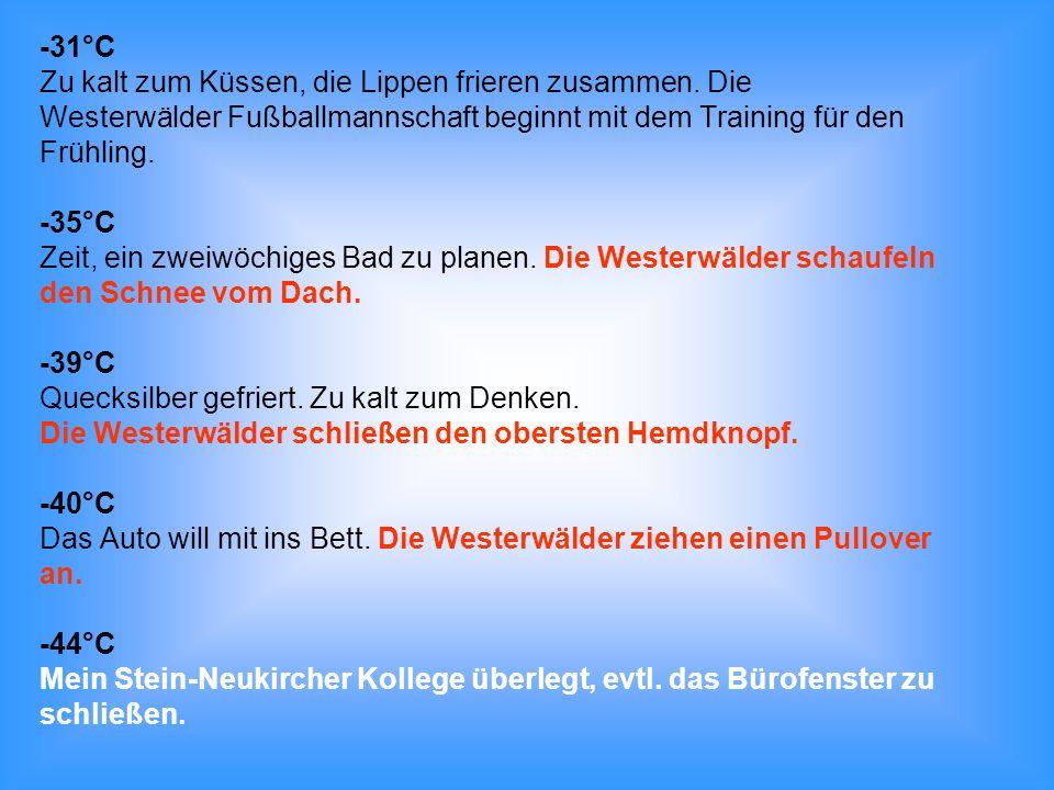 -31°C Zu kalt zum Küssen, die Lippen frieren zusammen. Die Westerwälder Fußballmannschaft beginnt mit dem Training für den Frühling. -35°C Zeit, ein z