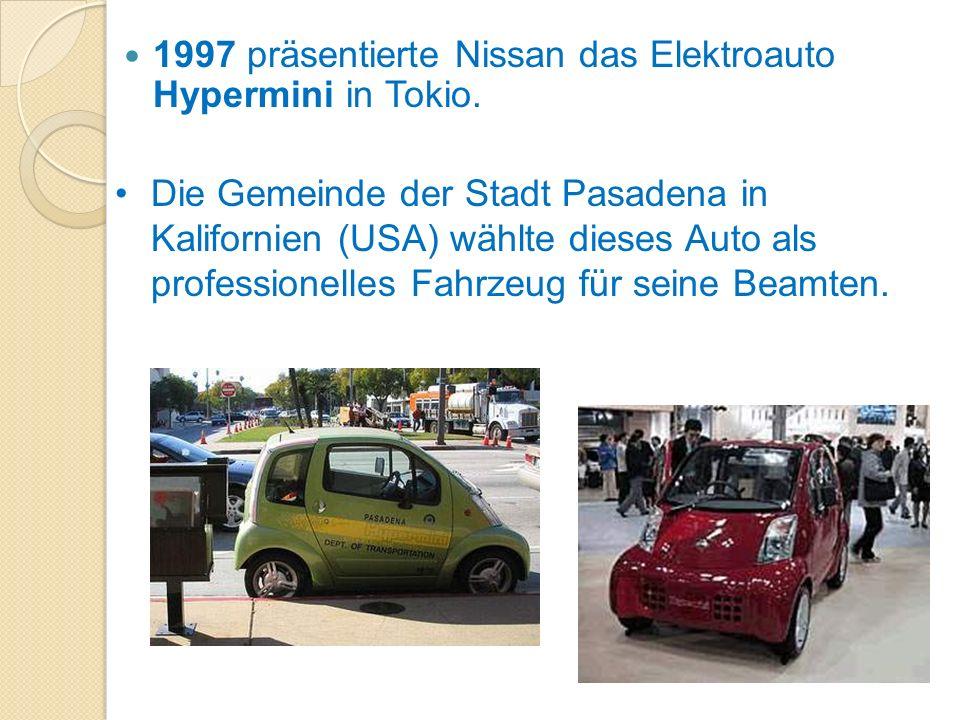1997 Hypermini 1997 präsentierte Nissan das Elektroauto Hypermini in Tokio. Die Gemeinde der Stadt Pasadena in Kalifornien (USA) wählte dieses Auto al