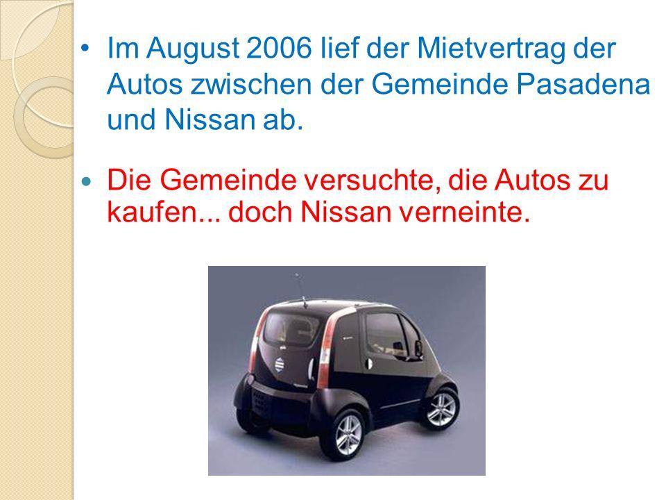 Die Gemeinde versuchte, die Autos zu kaufen... doch Nissan verneinte. Im August 2006 lief der Mietvertrag der Autos zwischen der Gemeinde Pasadena und