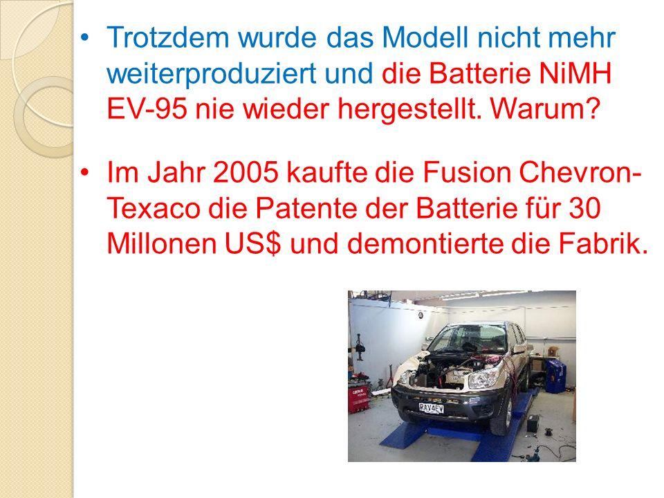 Trotzdem wurde das Modell nicht mehr weiterproduziert und die Batterie NiMH EV-95 nie wieder hergestellt. Warum? Im Jahr 2005 kaufte die Fusion Chevro