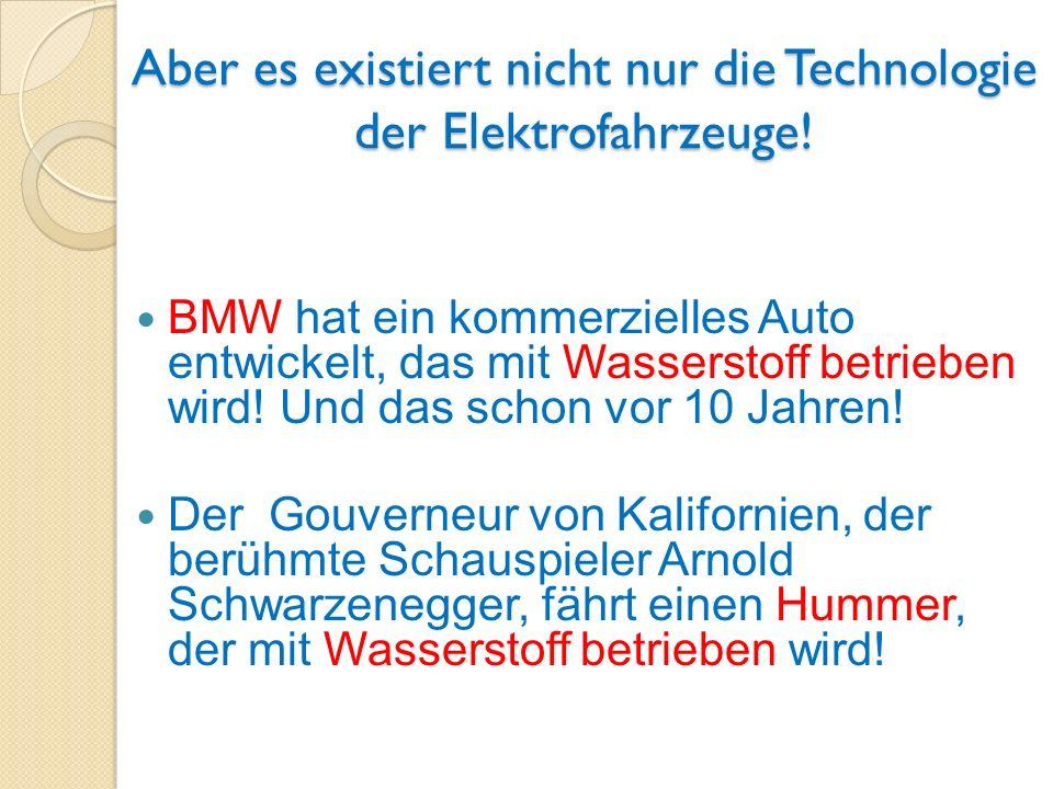 Aber es existiert nicht nur die Technologie der Elektrofahrzeuge! BMW hat ein kommerzielles Auto entwickelt, das mit Wasserstoff betrieben wird! Und d