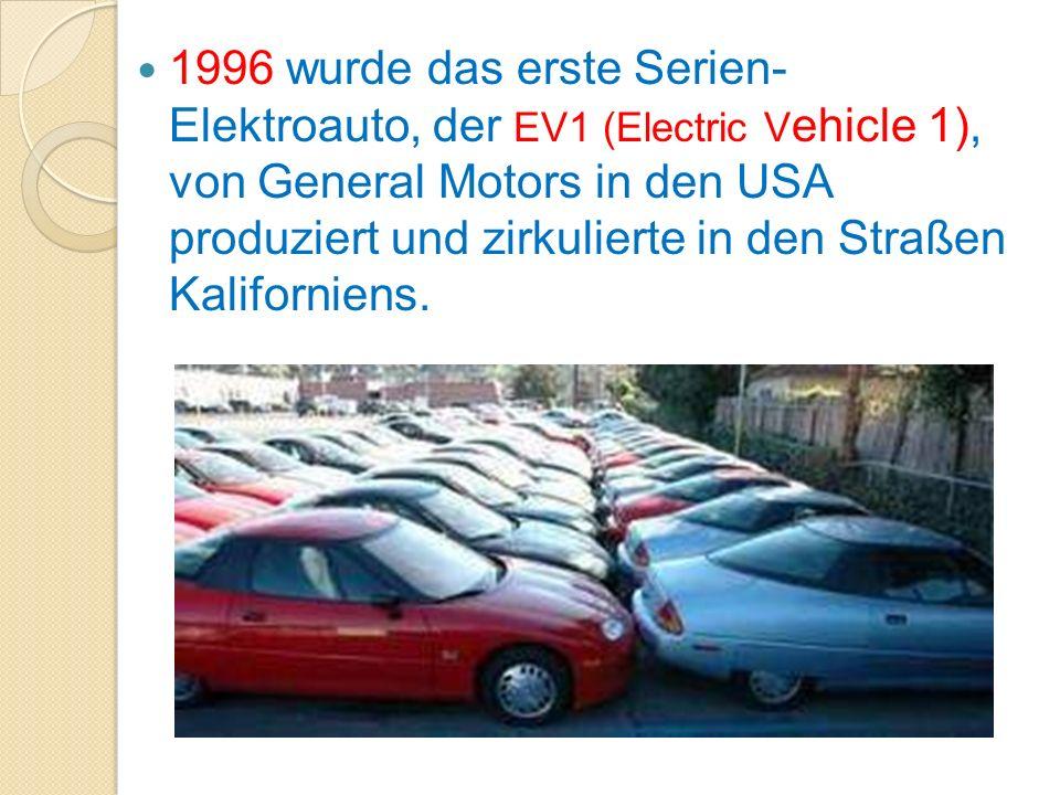 1996 wurde das erste Serien- Elektroauto, der EV1 (Electric V ehicle 1), von General Motors in den USA produziert und zirkulierte in den Straßen Kalif