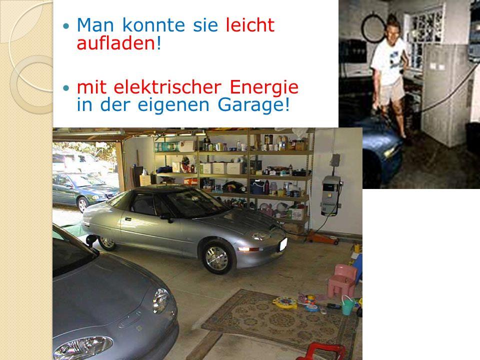 Man konnte sie leicht aufladen! mit elektrischer Energie in der eigenen Garage!