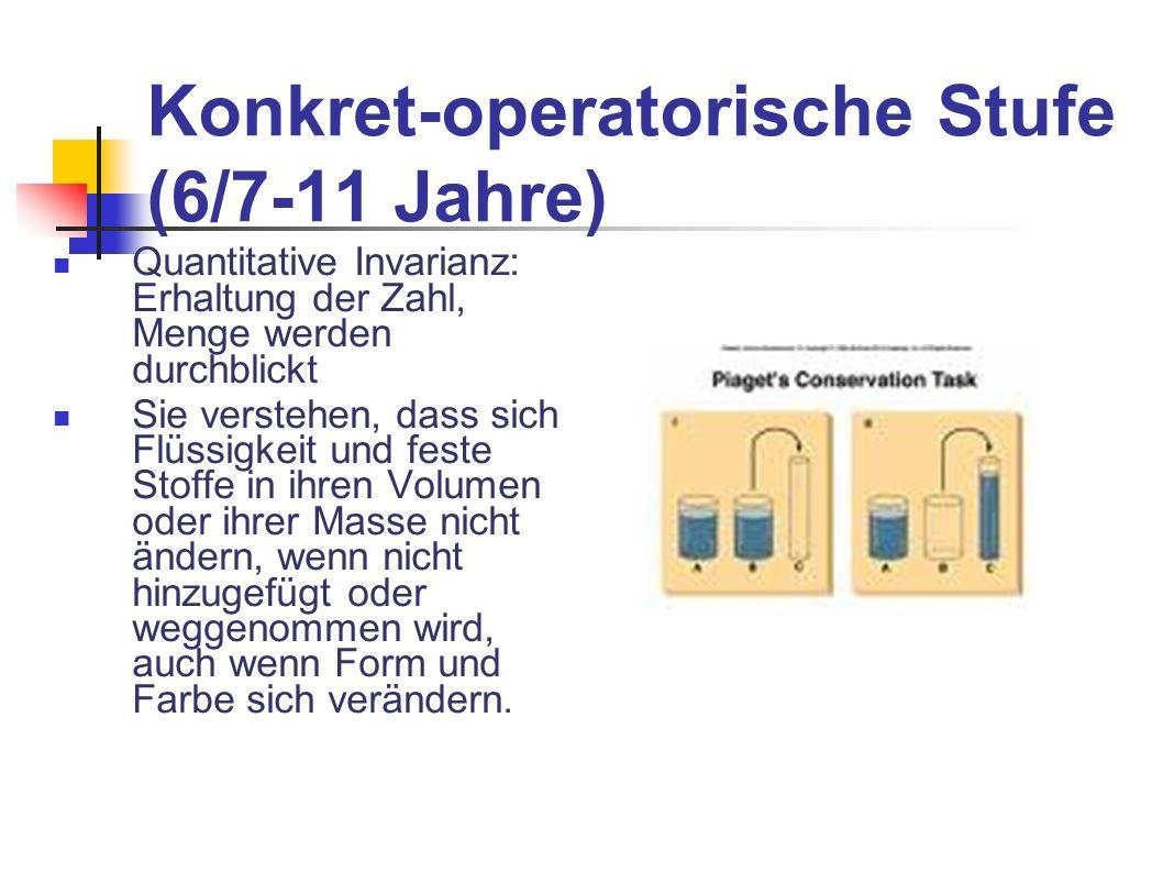 Konkret-operatorische Stufe (6/7-11 Jahre) Quantitative Invarianz: Erhaltung der Zahl, Menge werden durchblickt Sie verstehen, dass sich Flüssigkeit u