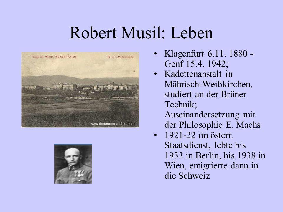 Robert Musil: Leben Klagenfurt 6.11. 1880 - Genf 15.4. 1942; Kadettenanstalt in Mährisch-Weißkirchen, studiert an der Brüner Technik; Auseinandersetzu