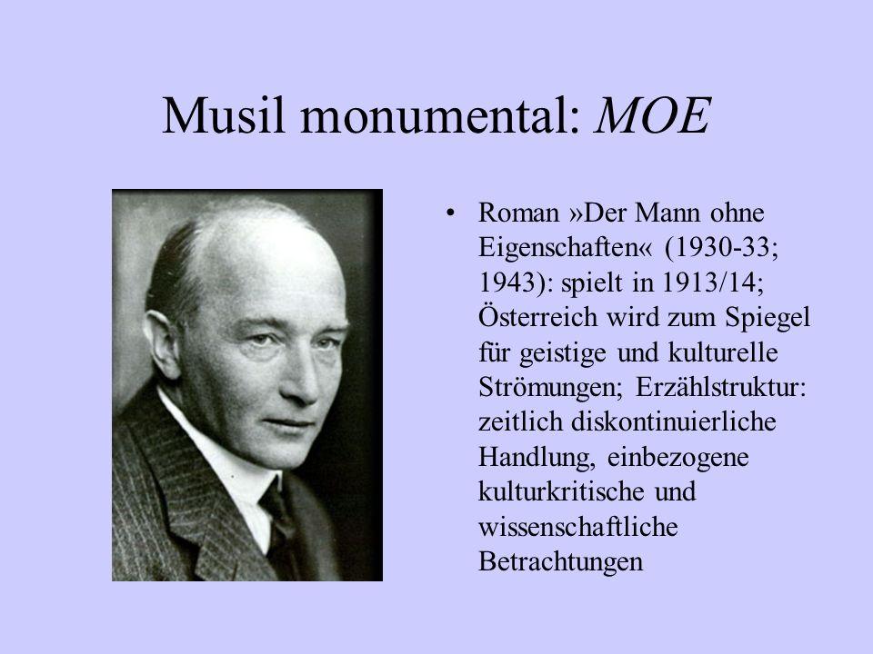Musil monumental: MOE Roman »Der Mann ohne Eigenschaften« (1930-33; 1943): spielt in 1913/14; Österreich wird zum Spiegel für geistige und kulturelle