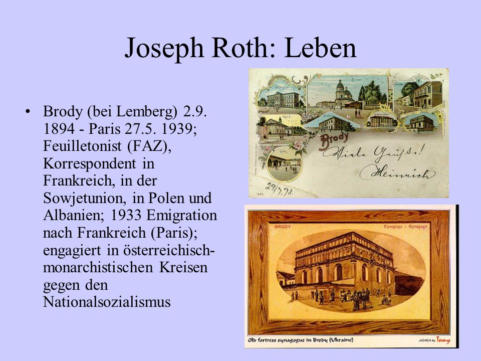 Joseph Roth: Leben Brody (bei Lemberg) 2.9. 1894 - Paris 27.5. 1939; Feuilletonist (FAZ), Korrespondent in Frankreich, in der Sowjetunion, in Polen un