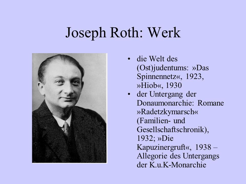 Joseph Roth: Werk die Welt des (Ost)judentums: »Das Spinnennetz«, 1923, »Hiob«, 1930 der Untergang der Donaumonarchie: Romane »Radetzkymarsch« (Famili