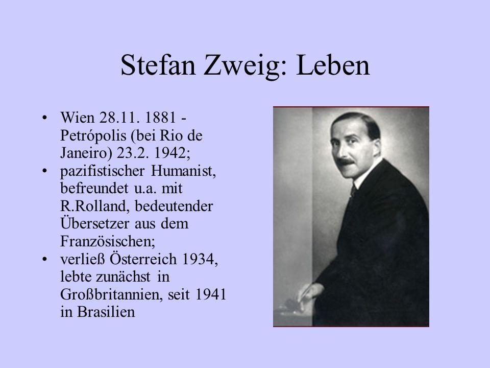 Stefan Zweig: Leben Wien 28.11. 1881 - Petrópolis (bei Rio de Janeiro) 23.2. 1942; pazifistischer Humanist, befreundet u.a. mit R.Rolland, bedeutender