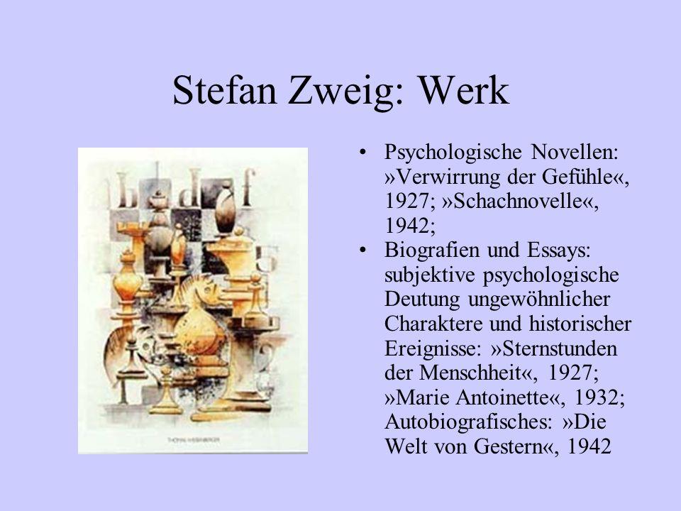 Stefan Zweig: Werk Psychologische Novellen: »Verwirrung der Gefühle«, 1927; »Schachnovelle«, 1942; Biografien und Essays: subjektive psychologische De
