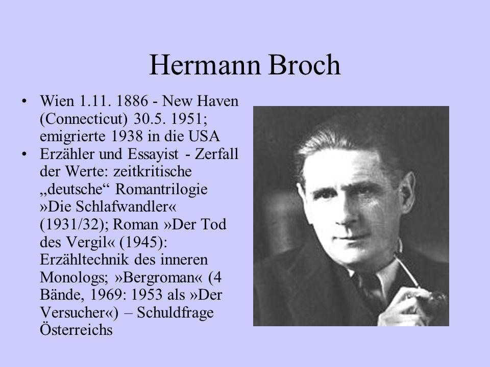 Hermann Broch Wien 1.11. 1886 - New Haven (Connecticut) 30.5. 1951; emigrierte 1938 in die USA Erzähler und Essayist - Zerfall der Werte: zeitkritisch