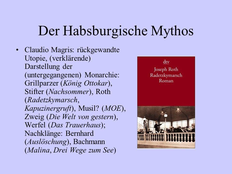 Der Habsburgische Mythos Claudio Magris: rückgewandte Utopie, (verklärende) Darstellung der (untergegangenen) Monarchie: Grillparzer (König Ottokar),