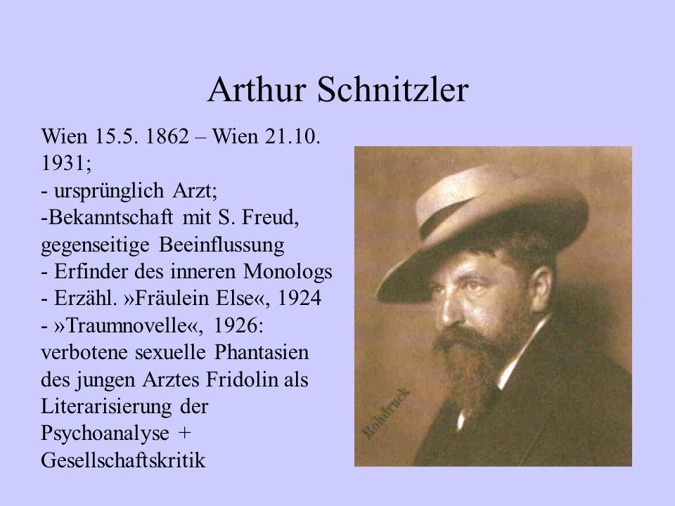 Arthur Schnitzler Wien 15.5. 1862 – Wien 21.10. 1931; - ursprünglich Arzt; -Bekanntschaft mit S. Freud, gegenseitige Beeinflussung - Erfinder des inne