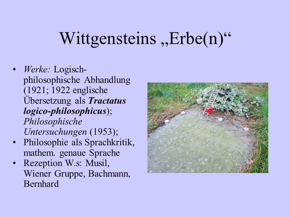 Wittgensteins Erbe(n) Werke: Logisch- philosophische Abhandlung (1921; 1922 englische Übersetzung als Tractatus logico-philosophicus); Philosophische