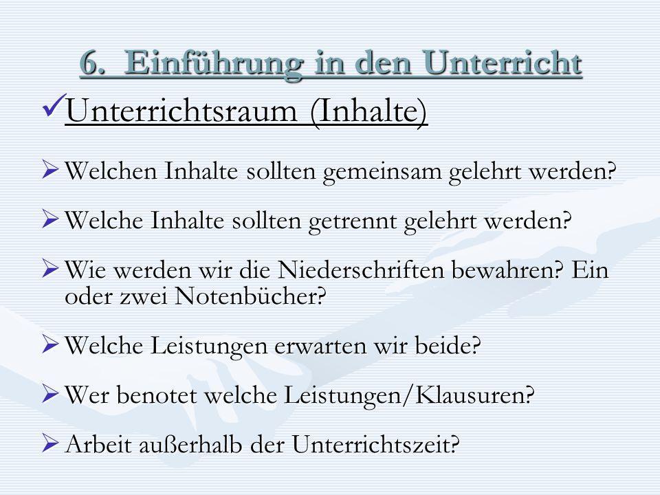 6. Einführung in den Unterricht Unterrichtsraum (Inhalte) Unterrichtsraum (Inhalte) Welchen Inhalte sollten gemeinsam gelehrt werden? Welchen Inhalte