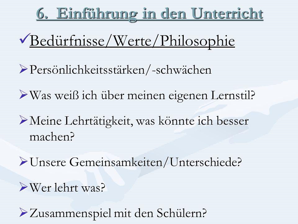 6. Einführung in den Unterricht Bedürfnisse/Werte/Philosophie Bedürfnisse/Werte/Philosophie Persönlichkeitsstärken/-schwächen Persönlichkeitsstärken/-