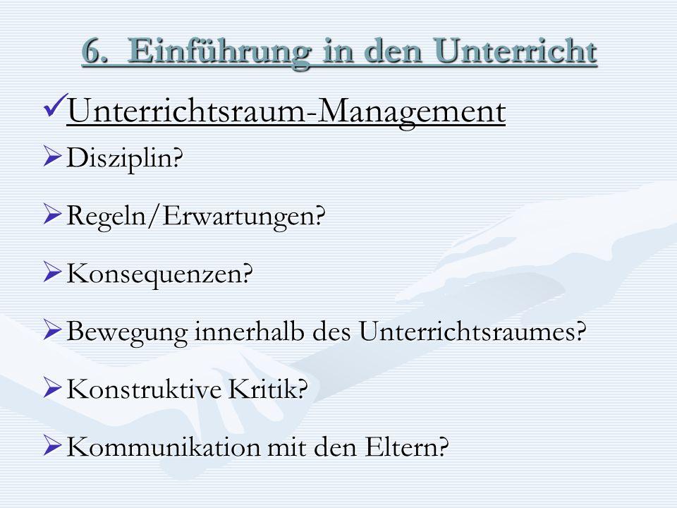 6. Einführung in den Unterricht Unterrichtsraum-Management Unterrichtsraum-Management Disziplin? Disziplin? Regeln/Erwartungen? Regeln/Erwartungen? Ko