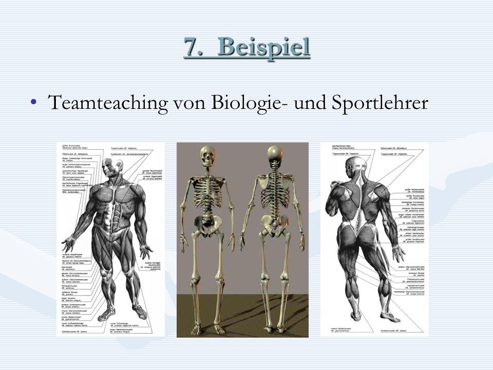 7. Beispiel Teamteaching von Biologie- und SportlehrerTeamteaching von Biologie- und Sportlehrer