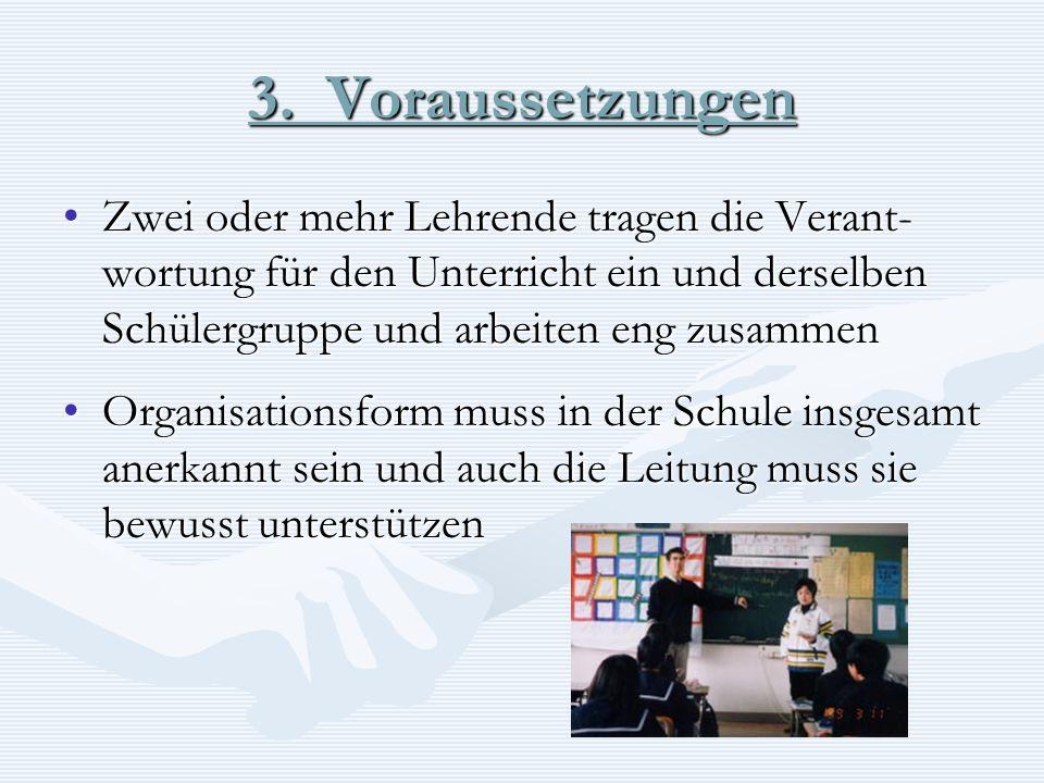 3. Voraussetzungen Zwei oder mehr Lehrende tragen die Verant- wortung für den Unterricht ein und derselben Schülergruppe und arbeiten eng zusammenZwei