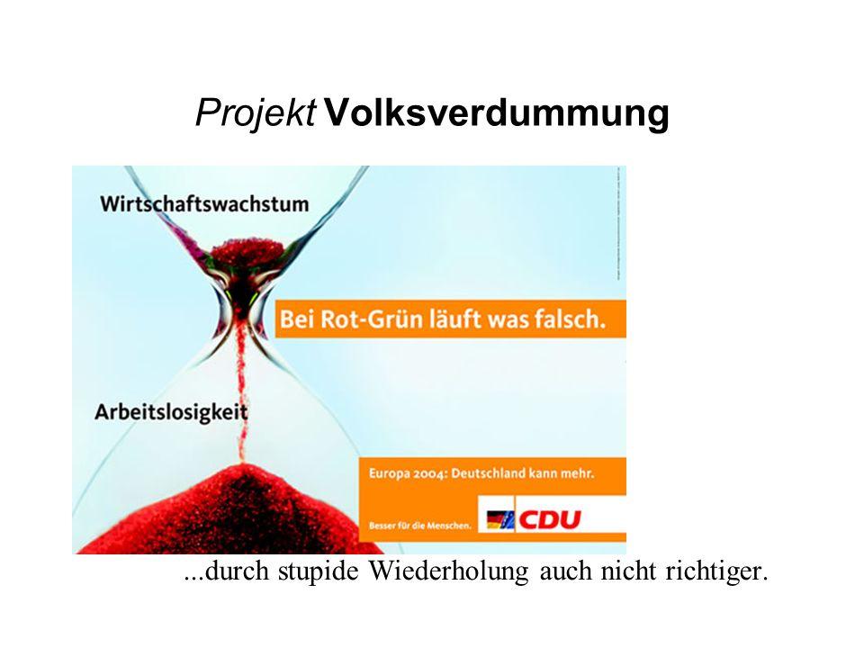 Projekt Volksverdummung...durch stupide Wiederholung auch nicht richtiger.