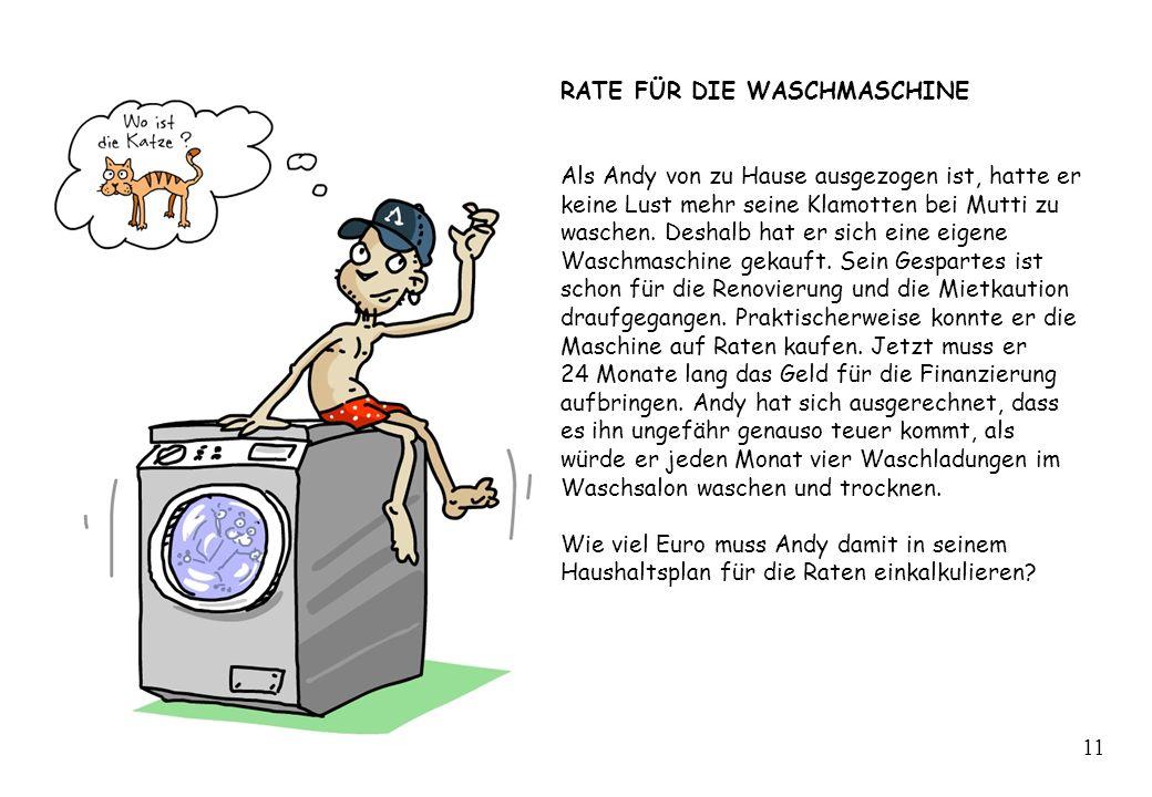RATE FÜR DIE WASCHMASCHINE Als Andy von zu Hause ausgezogen ist, hatte er keine Lust mehr seine Klamotten bei Mutti zu waschen. Deshalb hat er sich ei