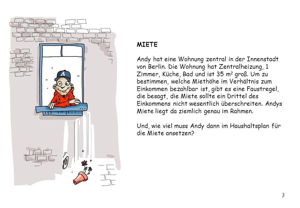 MIETE Andy hat eine Wohnung zentral in der Innenstadt von Berlin. Die Wohnung hat Zentralheizung, 1 Zimmer, Küche, Bad und ist 35 m 2 groß. Um zu best