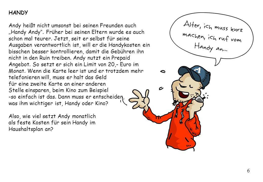 HANDY Andy heißt nicht umsonst bei seinen Freunden auch Handy Andy. Früher bei seinen Eltern wurde es auch schon mal teurer. Jetzt, seit er selbst für
