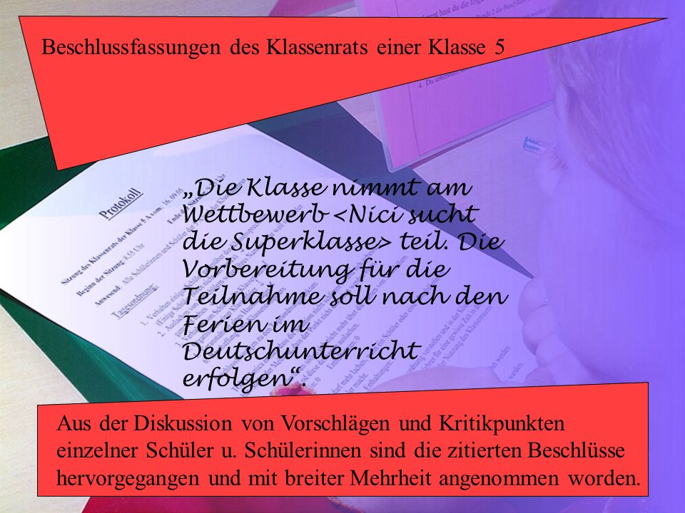 Die Klasse nimmt am Wettbewerb teil. Die Vorbereitung für die Teilnahme soll nach den Ferien im Deutschunterricht erfolgen. Beschlussfassungen des Kla