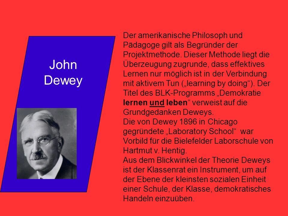 John Dewey Der amerikanische Philosoph und Pädagoge gilt als Begründer der Projektmethode. Dieser Methode liegt die Überzeugung zugrunde, dass effekti