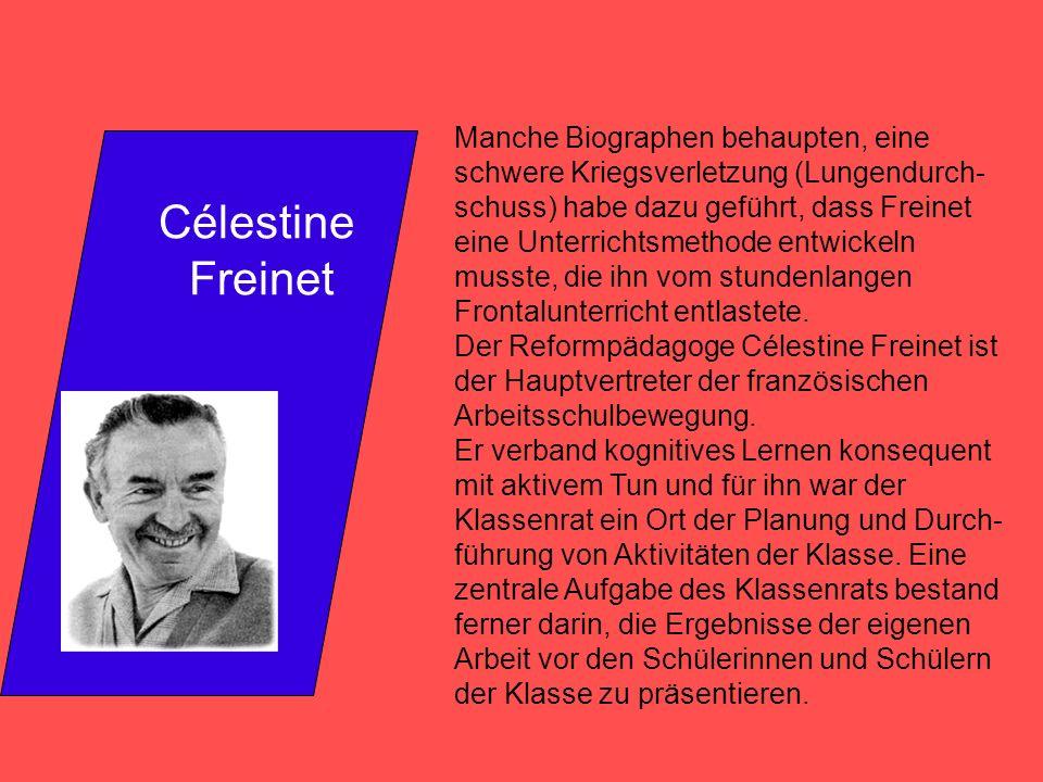 Célestine Freinet Manche Biographen behaupten, eine schwere Kriegsverletzung (Lungendurch- schuss) habe dazu geführt, dass Freinet eine Unterrichtsmethode entwickeln musste, die ihn vom stundenlangen Frontalunterricht entlastete.