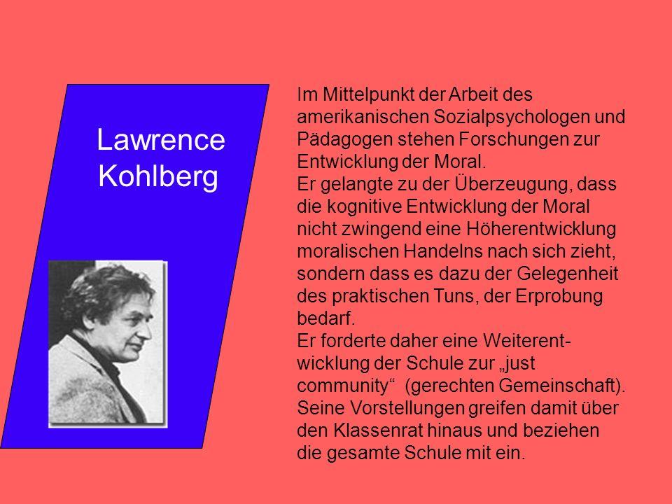 Lawrence Kohlberg Im Mittelpunkt der Arbeit des amerikanischen Sozialpsychologen und Pädagogen stehen Forschungen zur Entwicklung der Moral. Er gelang