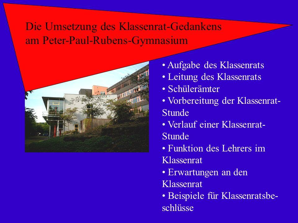 Die Umsetzung des Klassenrat-Gedankens am Peter-Paul-Rubens-Gymnasium Aufgabe des Klassenrats Leitung des Klassenrats Schülerämter Vorbereitung der Kl