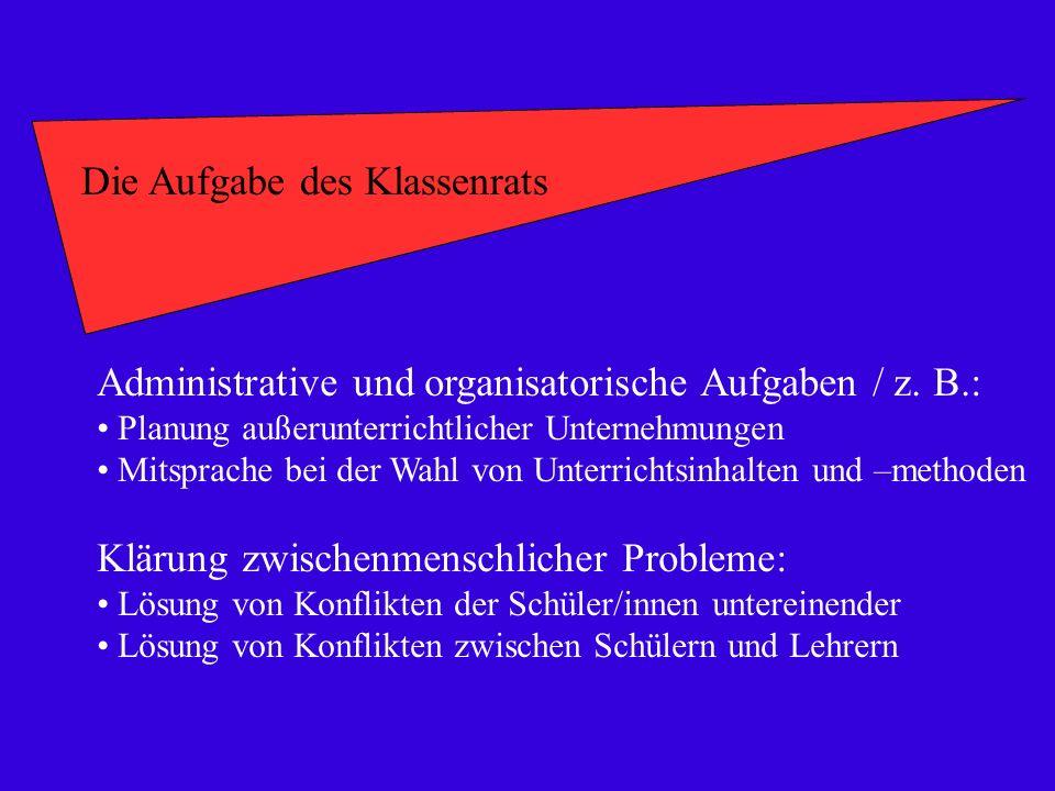 Die Aufgabe des Klassenrats Administrative und organisatorische Aufgaben / z. B.: Planung außerunterrichtlicher Unternehmungen Mitsprache bei der Wahl