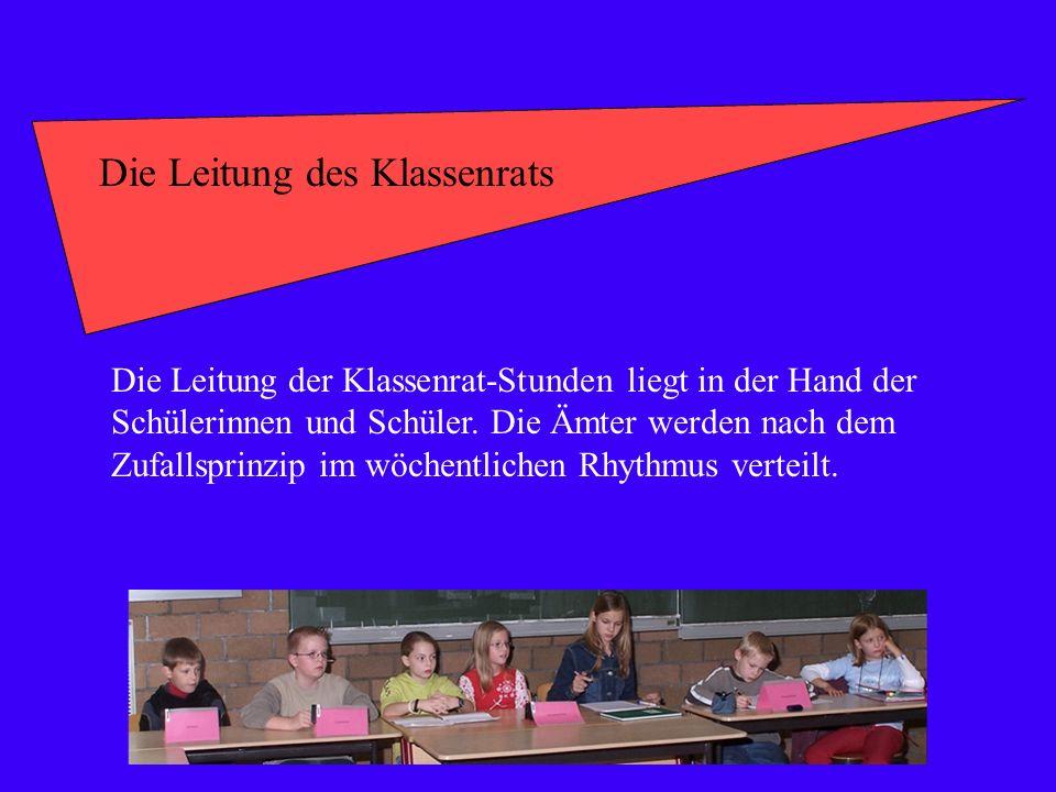 Die Leitung des Klassenrats Die Leitung der Klassenrat-Stunden liegt in der Hand der Schülerinnen und Schüler. Die Ämter werden nach dem Zufallsprinzi