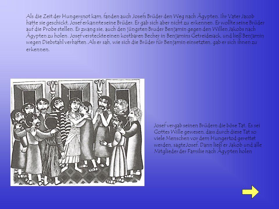 Als die Zeit der Hungersnot kam, fanden auch Josefs Brüder den Weg nach Ägypten.
