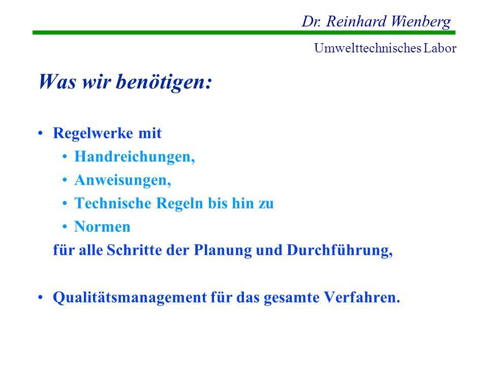 Dr. Reinhard Wienberg Umwelttechnisches Labor Was wir benötigen: Regelwerke mit Handreichungen, Anweisungen, Technische Regeln bis hin zu Normen für a